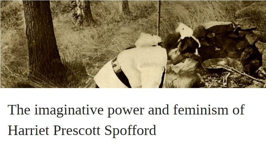 The imaginative power and feminism of Harriet Prescott Spofford